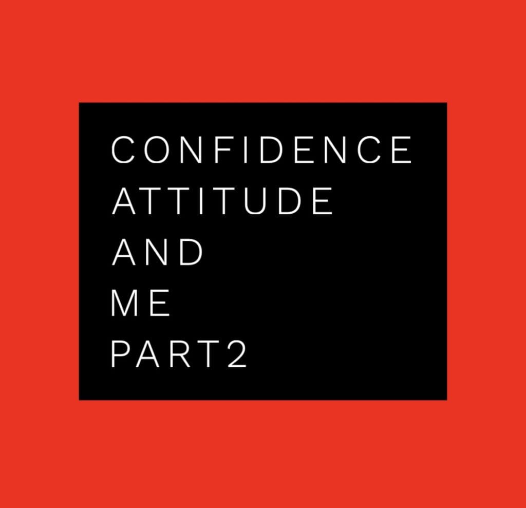 confidence, attitude and me part 2